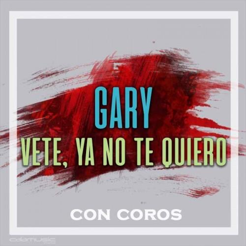 GARY - Vete, ya no te quiero (con coros) - pista musical calamusic