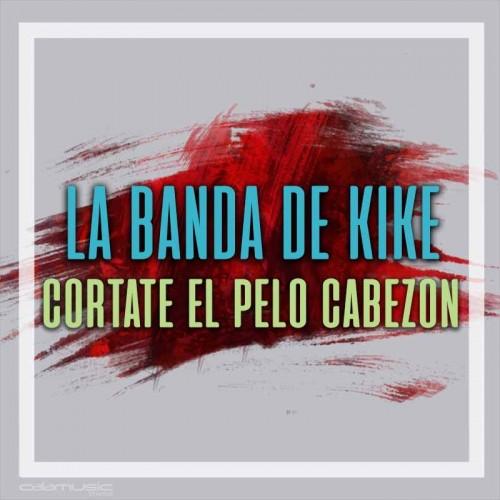LA BANDA DE KIKE - Cortate el pelo cabezon  - pista musical calamusic