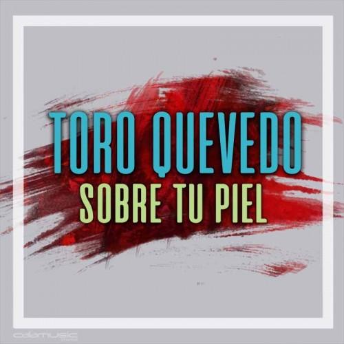 TORO QUEVEDO - Sobre tu piel  - pista musical calamusic