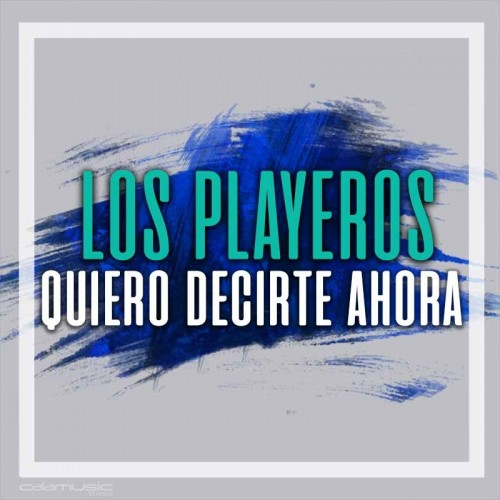 LOS PLAYEROS - Quiero decirte ahora  - pista musical calamusic